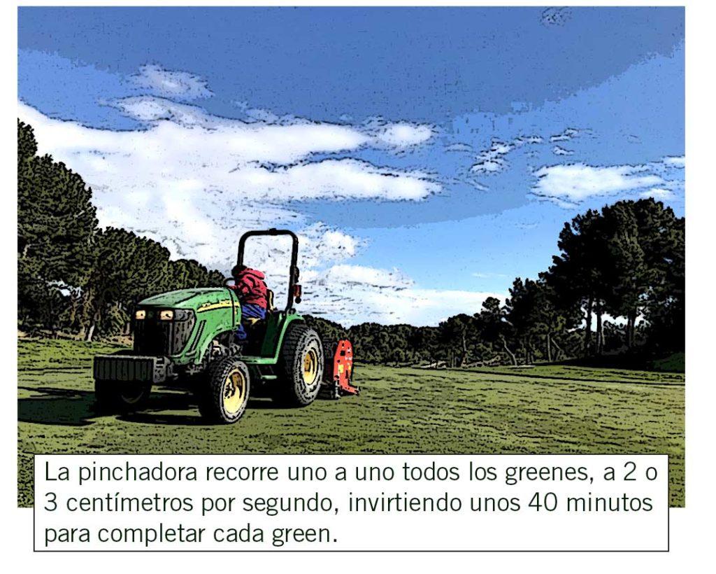 La pinchadora recorre uno a uno todos los greenes, a dos o tres centímetros por segundo, invirtiendo unos 40 minutos para completar cada green.